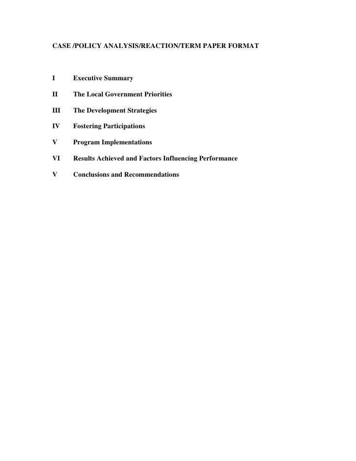 CASE /POLICY ANALYSIS/REACTION/TERM PAPER FORMAT<br />IExecutive Summary<br />IIThe Local Government Priorities<br />IIITh...