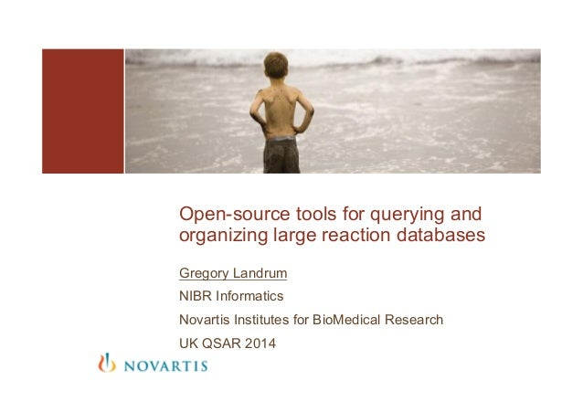 Gregory Landrum NIBR Informatics Novartis Institutes for BioMedical Research UK QSAR 2014 Open-source tools for querying a...