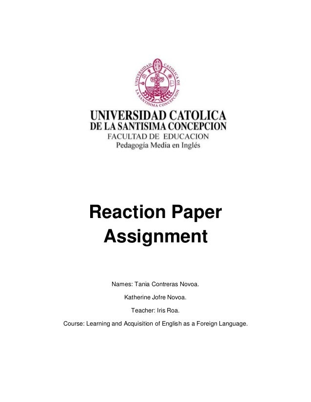 Reaction Paper Assignment Names: Tania Contreras Novoa. Katherine Jofre Novoa. Teacher: Iris Roa. Course: Learning and Acq...