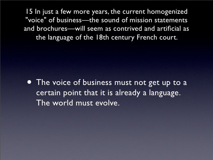 15 In just a few more years, the current homogenized quot;voicequot; of business—the sound of mission statements and broch...