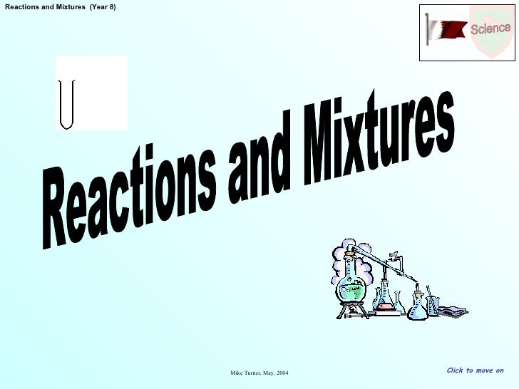 Reactions and Mixtures Click to move on