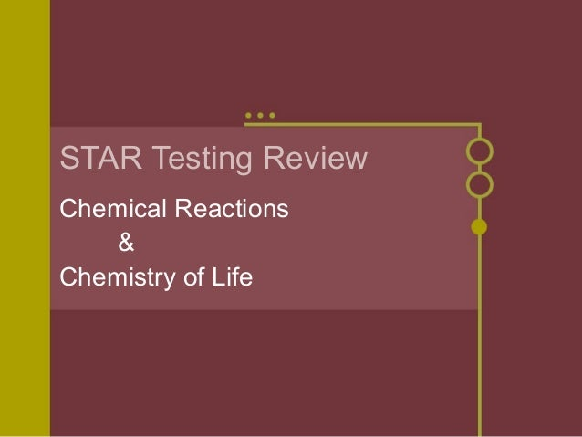 STAR Testing ReviewChemical Reactions&Chemistry of Life