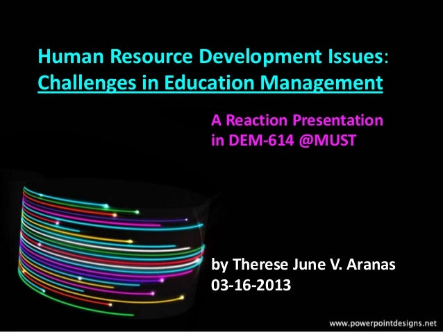Human Resource Development Issues: Challenges in Education Management A Reaction Presentation in DEM-614 @MUST by Therese ...
