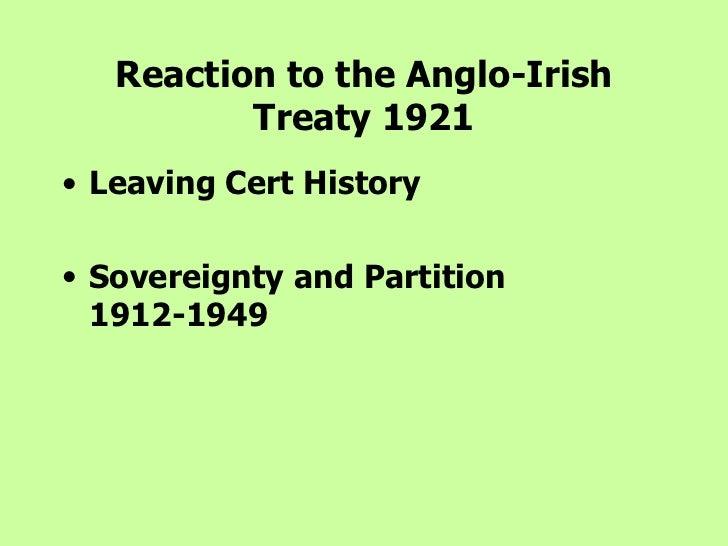Reaction to the Anglo-Irish Treaty 1921 <ul><li>Leaving Cert History </li></ul><ul><li>Sovereignty and Partition 1912-1949...