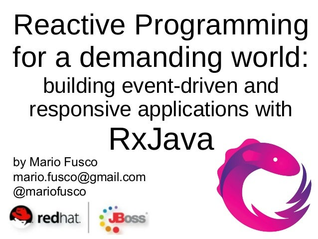 by Mario Fusco mario.fusco@gmail.com @mariofusco Reactive Programming for a demanding world: building event-driven and res...