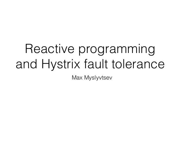 Reactive programming and Hystrix fault tolerance Max Myslyvtsev