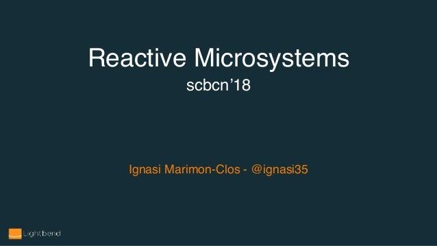 Ignasi Marimon-Clos - @ignasi35 Reactive Microsystems scbcn'18