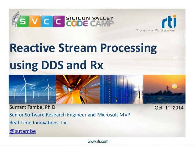 Your systems. Working as one.  Reactive Stream Processingusing DDSand Rx  www.rti.com  Sumant Tambe, Ph.D.  Senior Softwar...