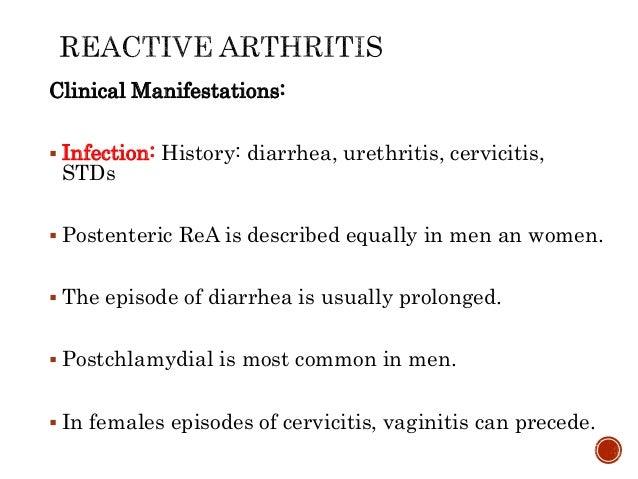 Clinical Manifestations:  Infection: History: diarrhea, urethritis, cervicitis, STDs  Postenteric ReA is described equal...