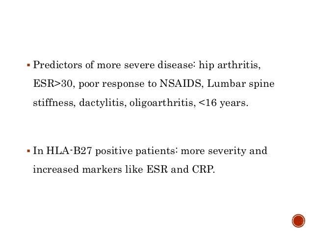  Predictors of more severe disease: hip arthritis, ESR>30, poor response to NSAIDS, Lumbar spine stiffness, dactylitis, o...