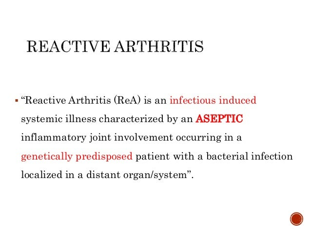 """ """"Reactive Arthritis (ReA) is an infectious induced systemic illness characterized by an ASEPTIC inflammatory joint invol..."""