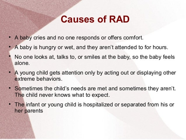 reactive attachment disorder If you're a parent of a child with an attachment disorder such as reactive  attachment disorder (rad), you may be exhausted from trying to connect with  your.