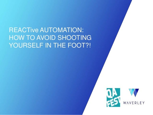 REACTive AUTOMATION: HOW TO AVOID SHOOTING YOURSELF IN THE FOOT?!