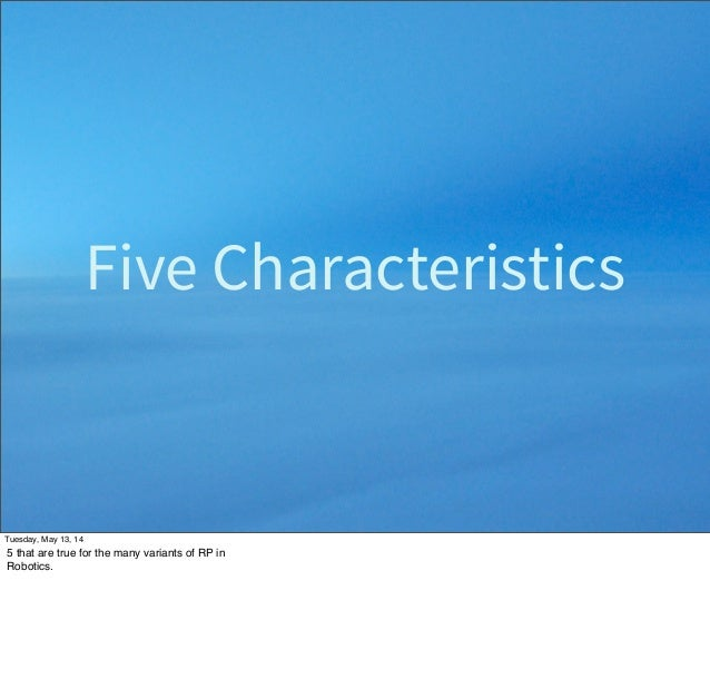 Five Characteristics Tuesday, May 13, 14 5 that are true for the many variants of RP in Robotics.