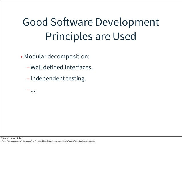 Good Software Development Principles are Used • Modular decomposition: –Well defined interfaces. –Independent testing. –.....