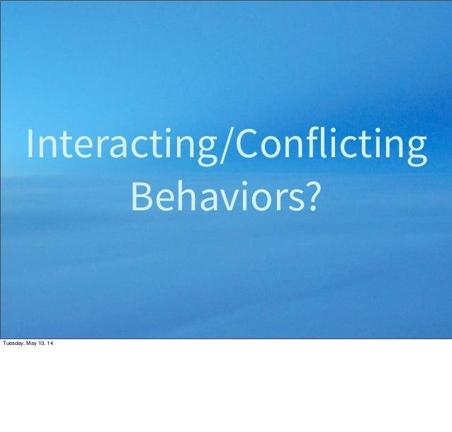 Interacting/Conflicting Behaviors? Tuesday, May 13, 14