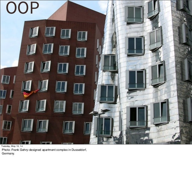 OOP Tuesday, May 13, 14 Photo: Frank Gehry-designed apartment complex in Dusseldorf, Germany.