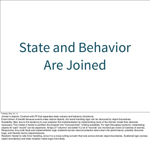 State and Behavior Are Joined Tuesday, May 13, 14 Joined in objects. Contrast with FP that separates state (values) and be...