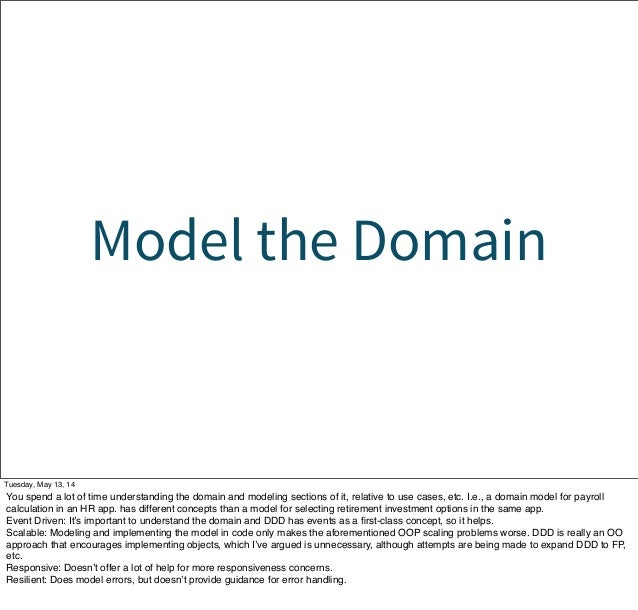 Model the Domain Tuesday, May 13, 14 You spend a lot of time understanding the domain and modeling sections of it, relativ...