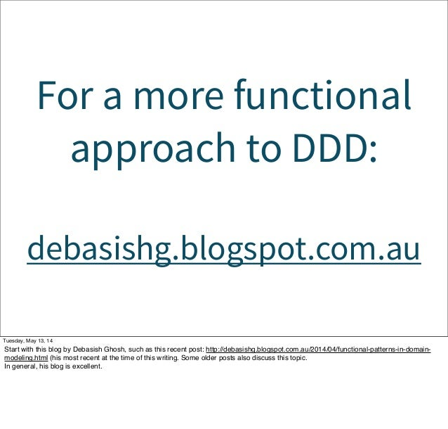 For a more functional approach to DDD: debasishg.blogspot.com.au Tuesday, May 13, 14 Start with this blog by Debasish Ghos...