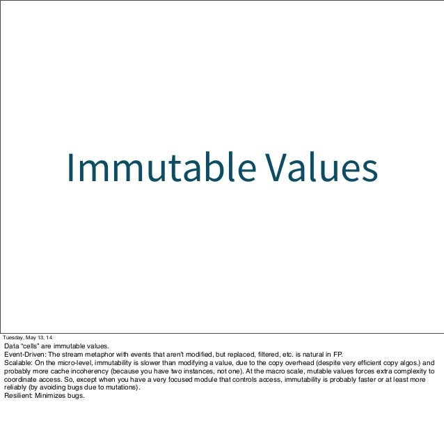 """Immutable Values Tuesday, May 13, 14 Data """"cells"""" are immutable values. Event-Driven: The stream metaphor with events that..."""