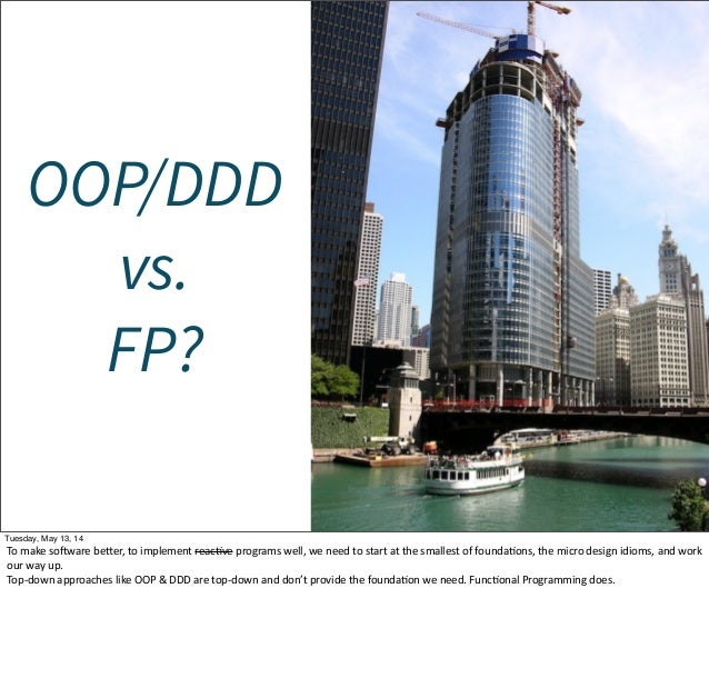 OOP/DDD vs. FP? Tuesday, May 13, 14 To make sojware becer, to implement reacWve programs well, we need to star...