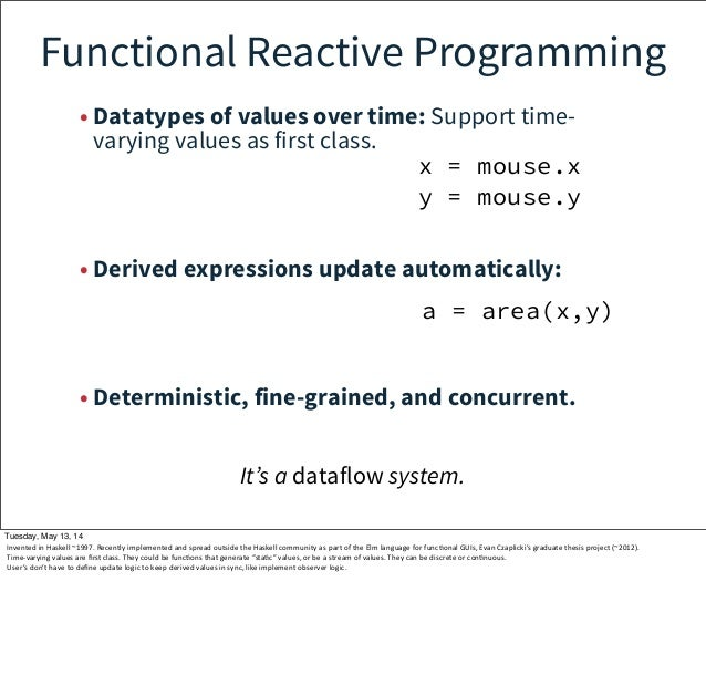 Functional Reactive Programming • Datatypes of values over time: Support time- varying values as first class. • Derived ex...