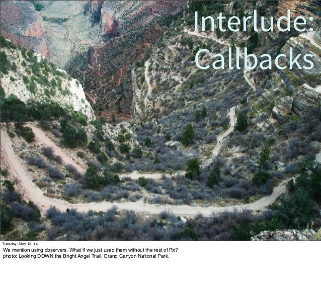 Interlude: Callbacks Tuesday, May 13, 14 We mention using observers. What if we just used them without the rest of Rx? pho...