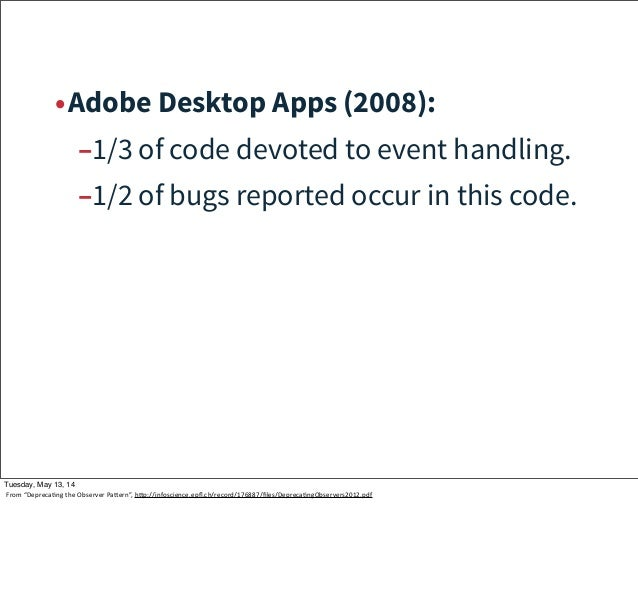 •Adobe Desktop Apps (2008): –1/3 of code devoted to event handling. –1/2 of bugs reported occur in this code. Tuesday, May...