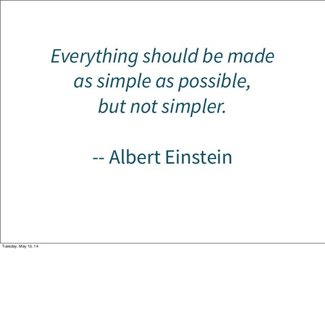 Everything should be made as simple as possible, but not simpler. -- Albert Einstein Tuesday, May 13, 14