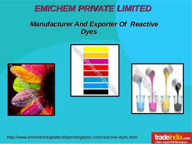EMICHEM PRIVATE LIMITEDEMICHEM PRIVATE LIMITED http://www.emichemdigitaltextileprintingdyes.com/reactive-dyes.html Manufac...