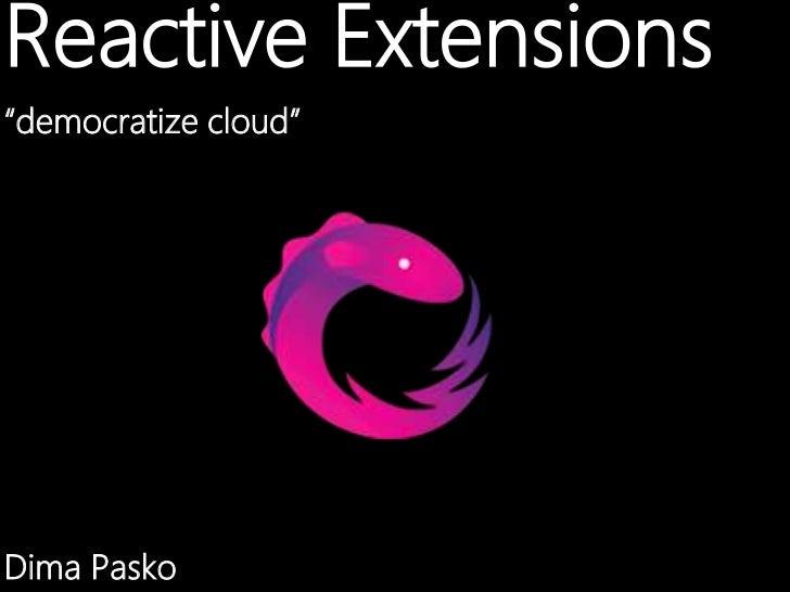 """Reactive Extensions""""democratize cloud""""Dima Pasko"""