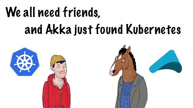 We all need friends, and Akka just found Kubernetes