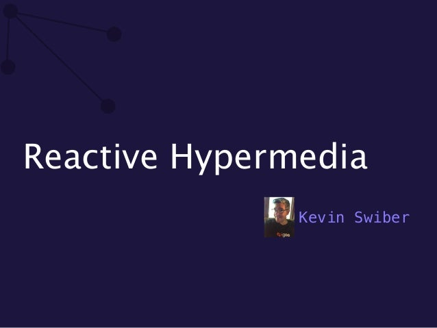 Reactive Hypermedia  Kevin Swiber