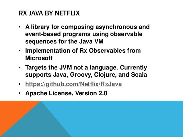RX JAVA BY NETFLIX • A library for composing asynchronous and event-based programs using observable sequences for the Java...