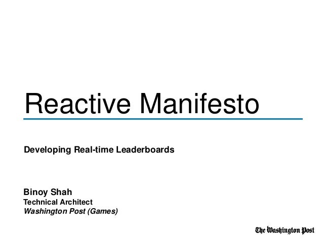 Reactive Manifesto Developing Real-time Leaderboards Binoy Shah Technical Architect Washington Post (Games)