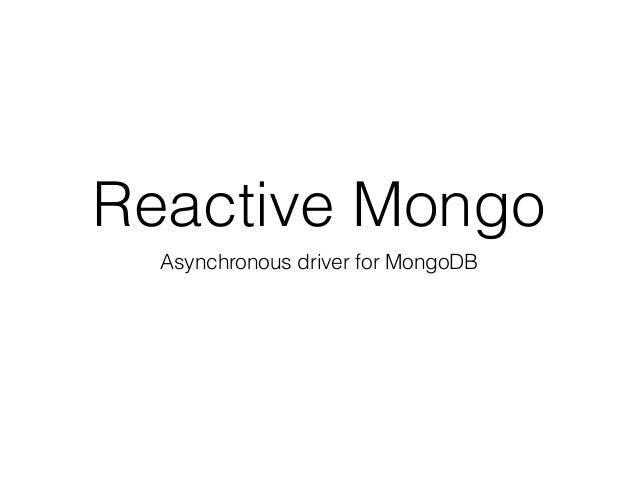 Reactive Mongo Asynchronous driver for MongoDB