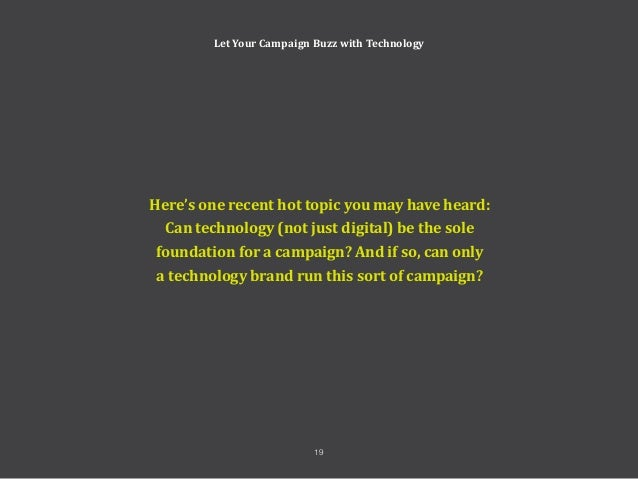 Let Your Campaign Buzz with Technology Our simple answer: Yes and No, respectively. It's pretty clear why gadgets, innovat...
