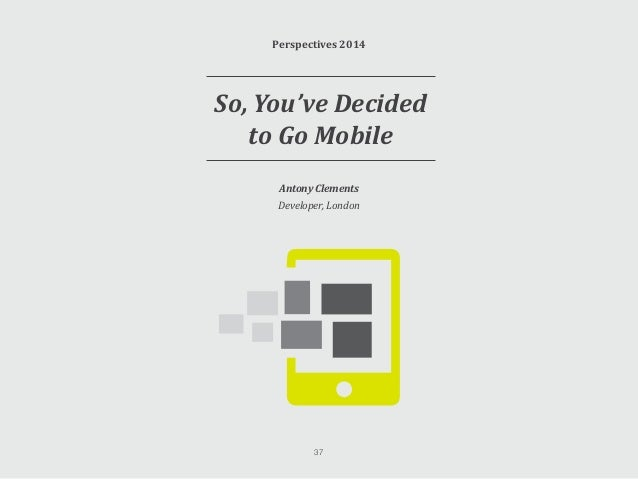 So, You've Decided to Go Mobile If you've decided to transfer your business into the mobile space, you're already making t...