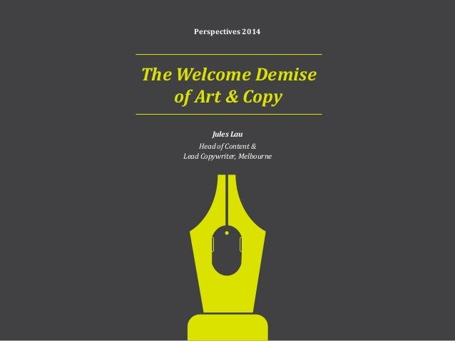 The Welcome Demise of Art & Copy The death of the tried-and-tested Art Director/Copywriter team: while this has been the t...