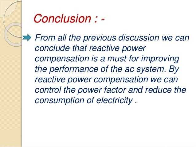 thesis on reactive power compensation Why does reactive power affect voltage ask question  and the general concept of reactive power compensation – li-aung yip jul 3 '14 at 14:30  why does reactive power influence the voltage suppose you have a (weak) power system with a large reactive load if you suddenly disconnect the load, you would experience a peak in the voltage.