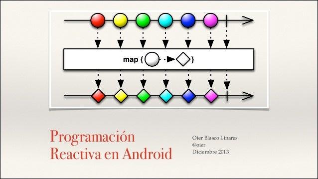 Programación Reactiva en Android  Oier Blasco Linares ! @oier! Diciembre 2013