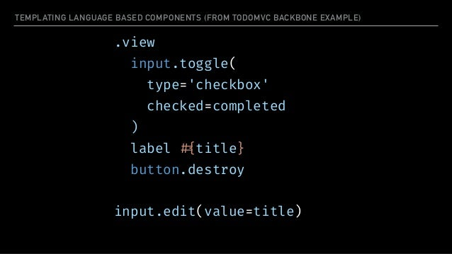 REACT - JUST THE VIEW LAYER No Declarative API for  Data Flow class TodoItem extends React.Component { !!... render () { ...