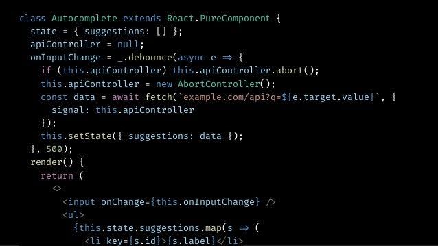 BUILD AN AUTOSUGGEST FEATURE CONFIGURATION ▸ Debounce Input ▸ Fetch Suggestions ▸ Don't Fetch unless input has changed ▸ R...