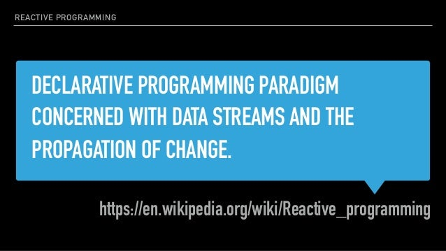 DECLARATIVE PROGRAMMING PARADIGM CONCERNED WITH DATA STREAMS AND THE PROPAGATION OF CHANGE. https://en.wikipedia.org/wiki/...