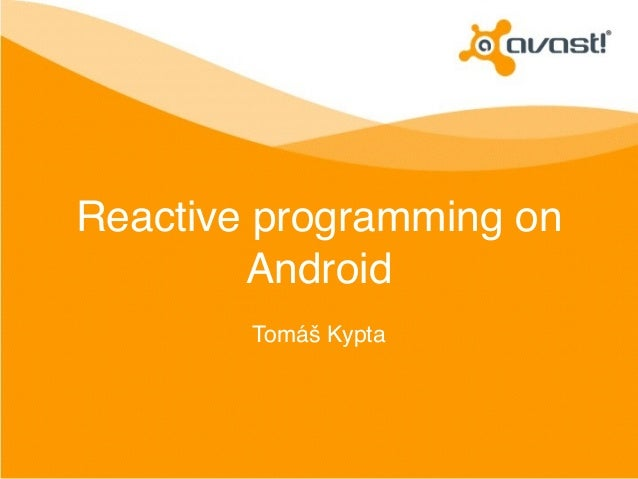 Reactive programming on  Android  Tomáš Kypta