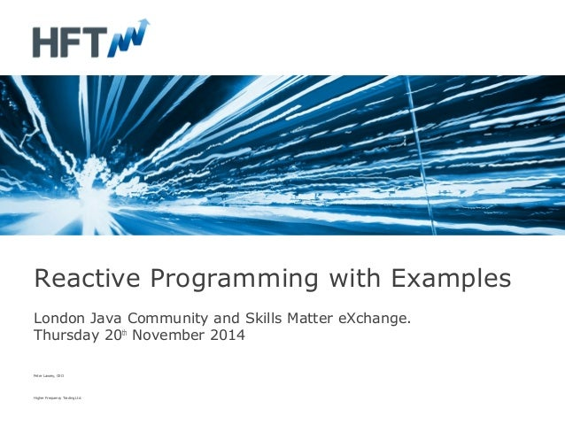 Reactive Programming with Examples  London Java Community and Skills Matter eXchange.  Thursday 20th November 2014  Peter ...