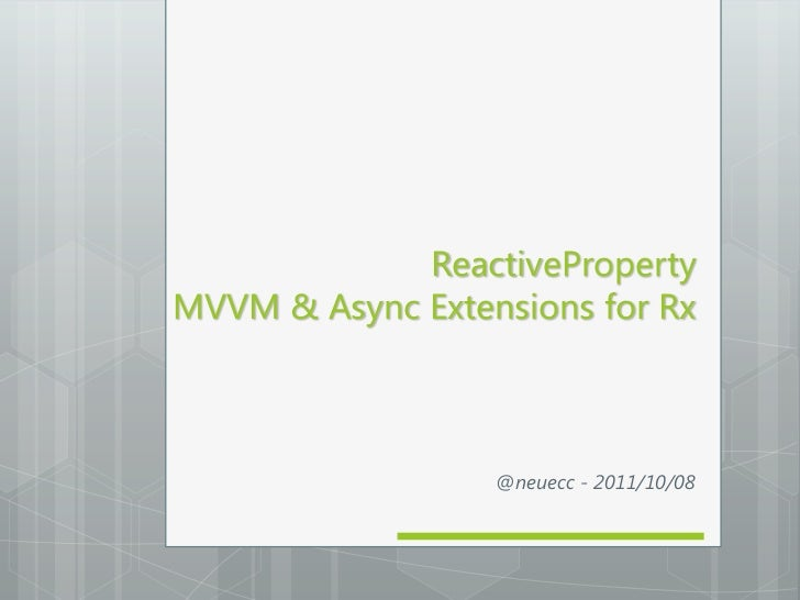 ReactivePropertyMVVM & Async Extensions for Rx                  @neuecc - 2011/10/08
