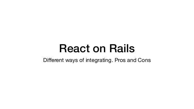 React on Rails Different ways of integrating. Pros and Cons