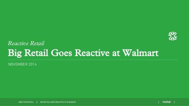 Reactive Retail  Big Retail Goes Reactive at Walmart  NOVEMBER 2014  REACTIVE RETAIL BIG RETAIL GOES REACTIVE AT WALMART